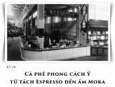 Kỳ 20: Cà phê phong cách Ý từ tách Espresso đến ấm Moka