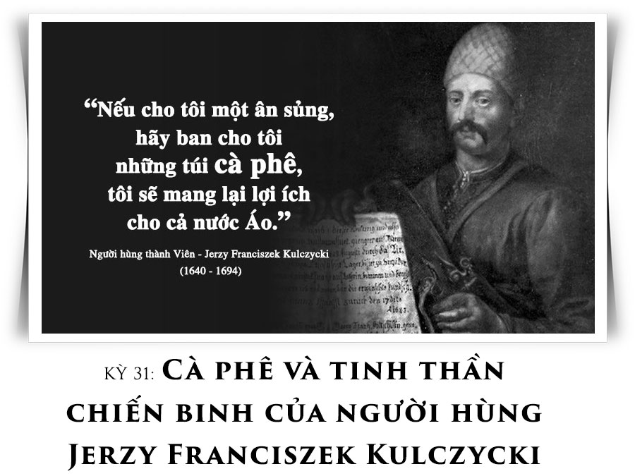 Kỳ 31: Cà phê và tinh thần chiến binh của người hùng Jerzy Franciszek Kulczycki