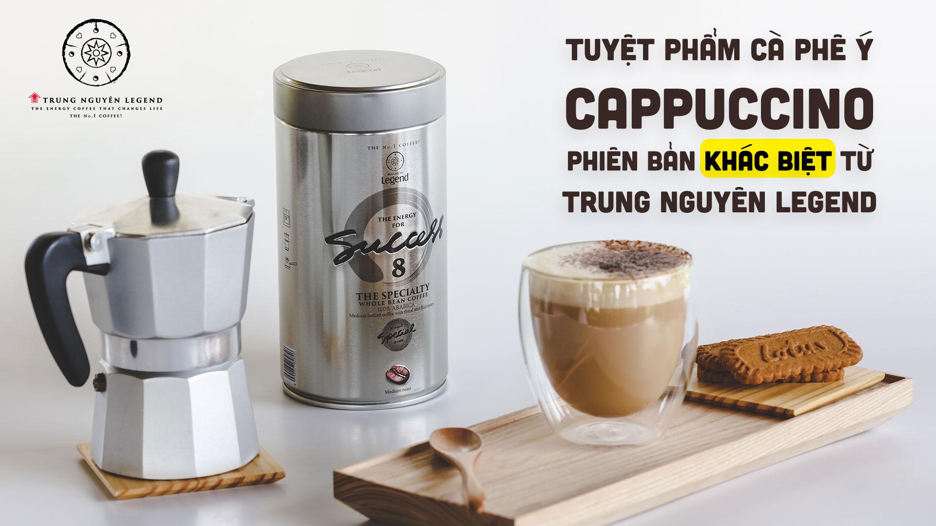 Tuyệt phẩm cà phê Ý Cappuccino phiên bản khác biệt từ Trung Nguyên Legend