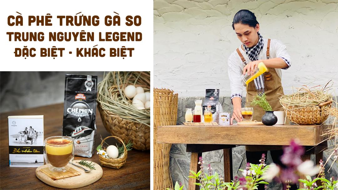 Cà phê năng lượng trứng gà so Trung Nguyên Legend – Đặc biệt – Khác biệt