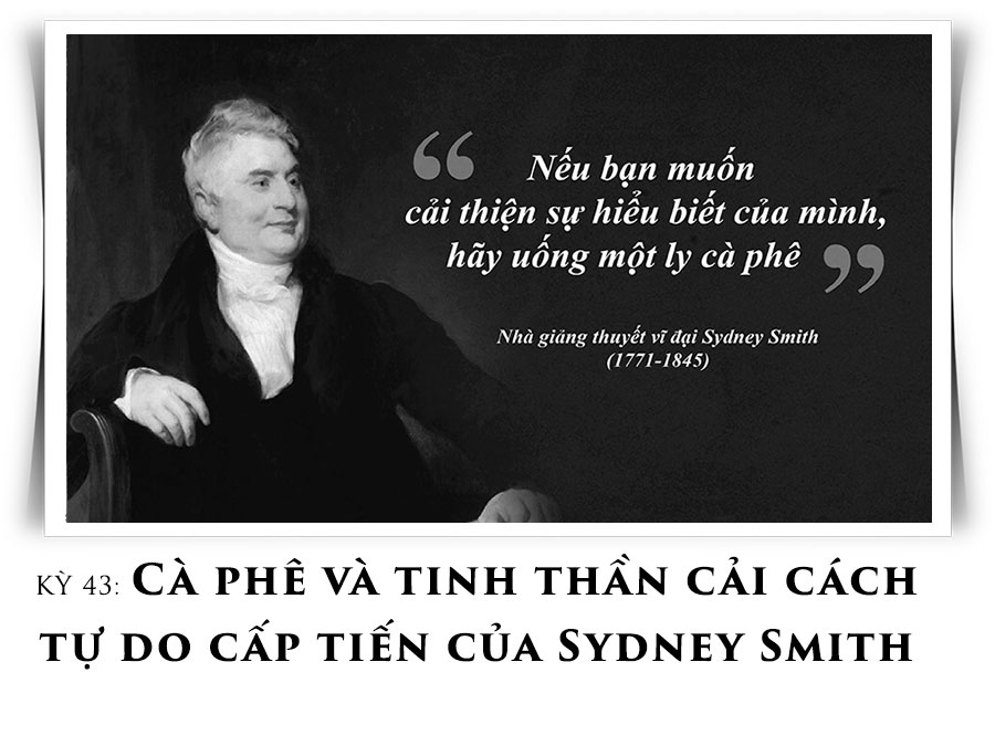 Kỳ 43: Cà phê và tinh thần cải cách tự do cấp tiến của Sydney Smith