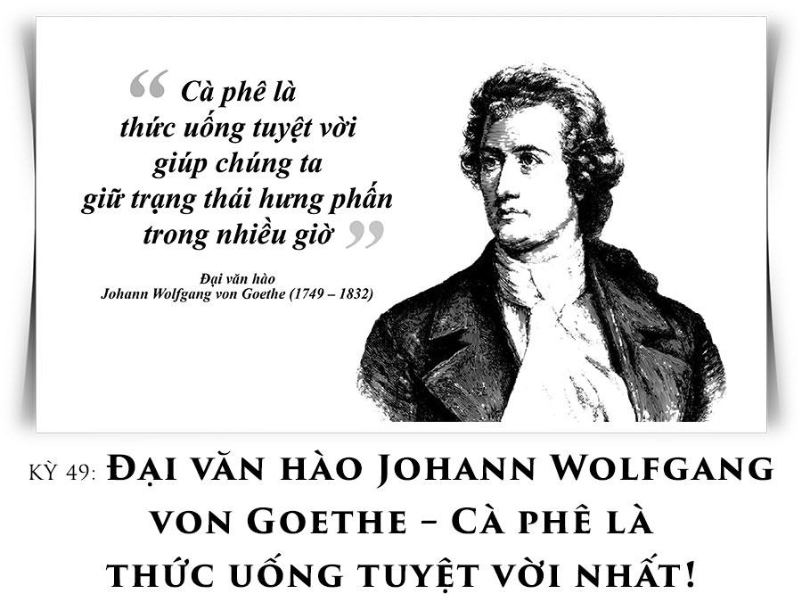 Kỳ 49: Đại văn hào Johann Wolfgang von Goethe – Cà phê là thức uống tuyệt vời nhất!
