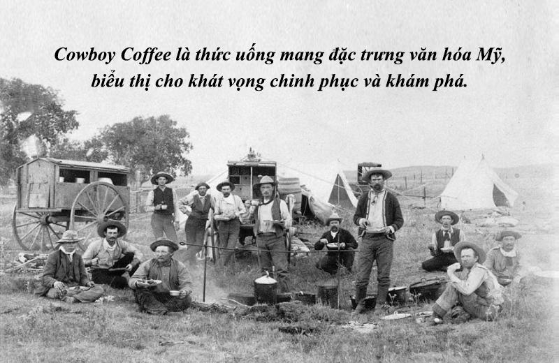 Cowboy Coffee là thức uống mang đặc trưng văn hóa Mỹ, biểu thị cho khát vọng chinh phục và khám phá.