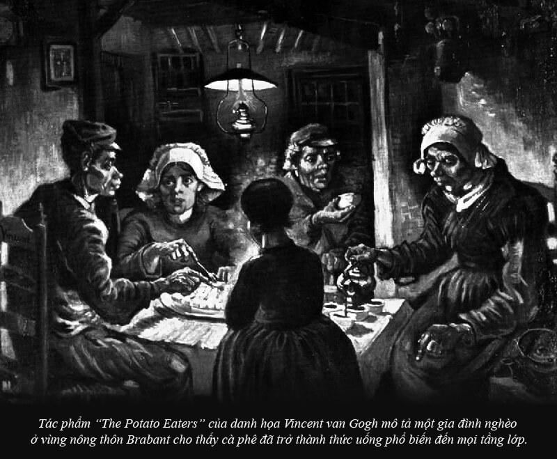 """Tác phẩm """"The Potato Eaters"""" của danh họa Vincent van Gogh mô tả một gia đình nghèo ở vùng nông thôn Brabant cho thấy cà phê đã trở thành thức uống phổ biến đến mọi tầng lớp."""