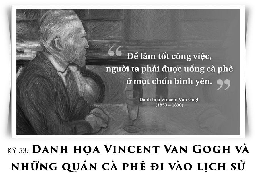 Kỳ 53: Danh họa Vincent Van Gogh và những quán cà phê đi vào lịch sử