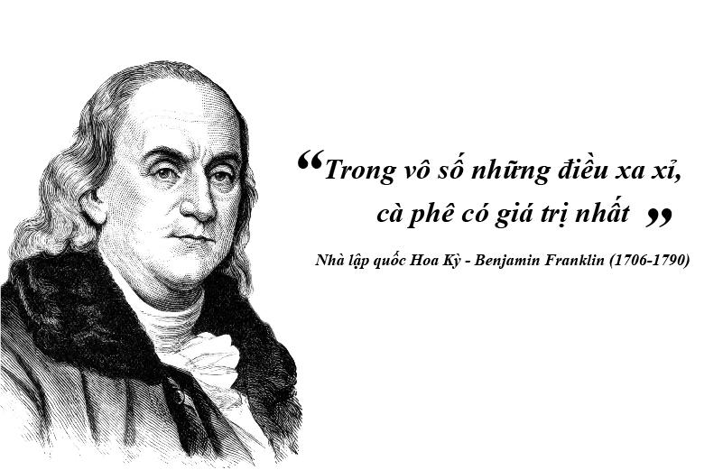 """""""Trong vô số những điều xa xỉ, cà phê có giá trị nhất"""" - Benjamin Franklin"""